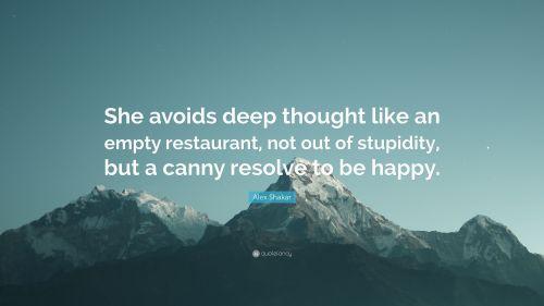 4511661-Alex-Shakar-Quote-She-avoids-deep-thought-like-an-empty-restaurant.jpg
