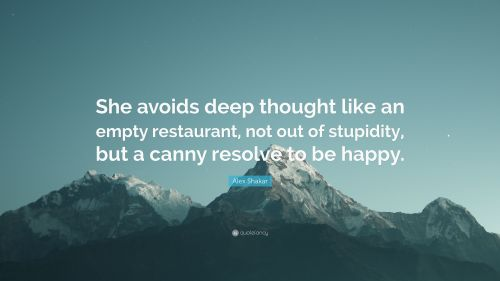 4511661-Alex-Shakar-Quote-She-avoids-deep-thought-like-an-empty-restaurant.jpg