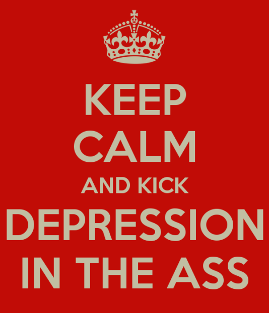 636048292202057451-510916617_keep-calm-and-kick-depression-in-the-ass.png